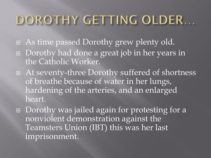 DOROTHY GETTING OLDER…