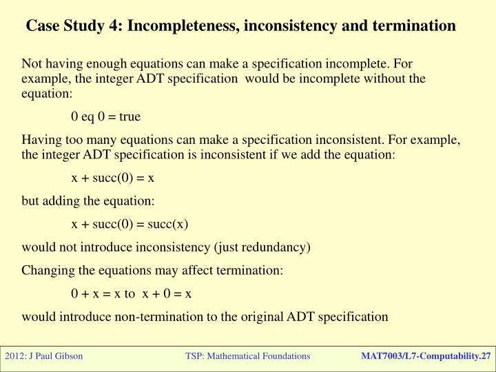 Case Study 4: Incompleteness, inconsistency and termination