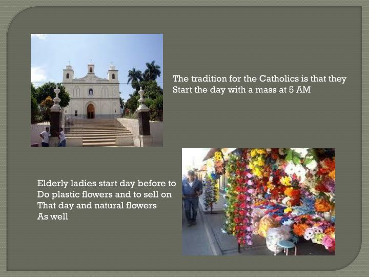 The tradition for the Catholics is that they