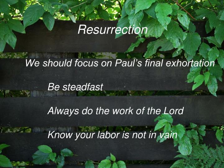 We should focus on Paul's final exhortation