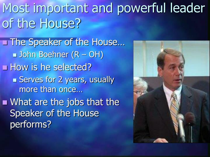Most important and powerful leader of the house