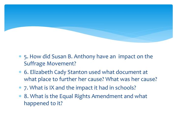 5. How did Susan B. Anthony have an  impact on the Suffrage Movement?