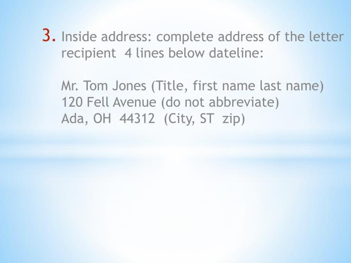 Inside address: complete address of the letter recipient  4 lines below dateline
