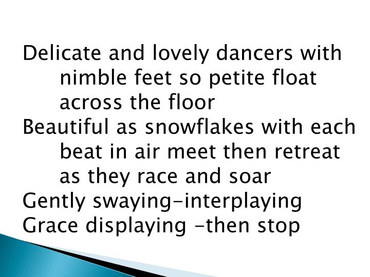 Delicate and lovely dancers with 	nimble feet so petite float