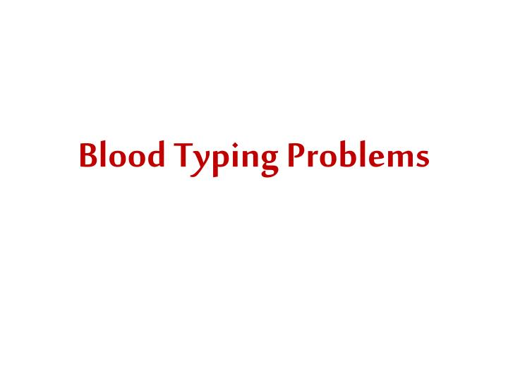 Blood typing problems