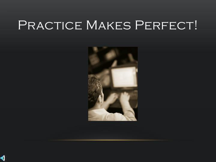 Practice Makes Perfect!