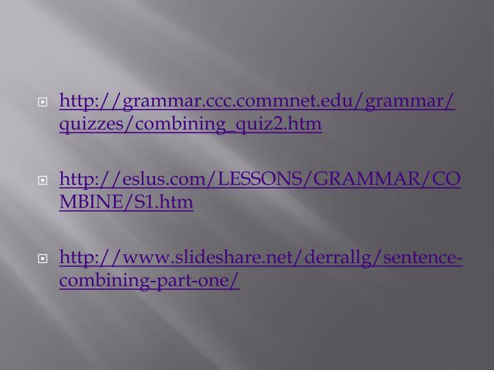 http://grammar.ccc.commnet.edu/grammar/quizzes/combining_quiz2.htm