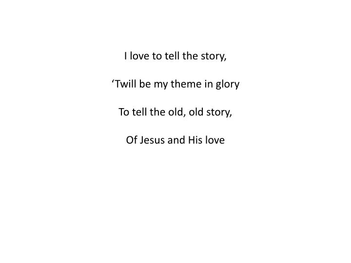 I love to tell the story,