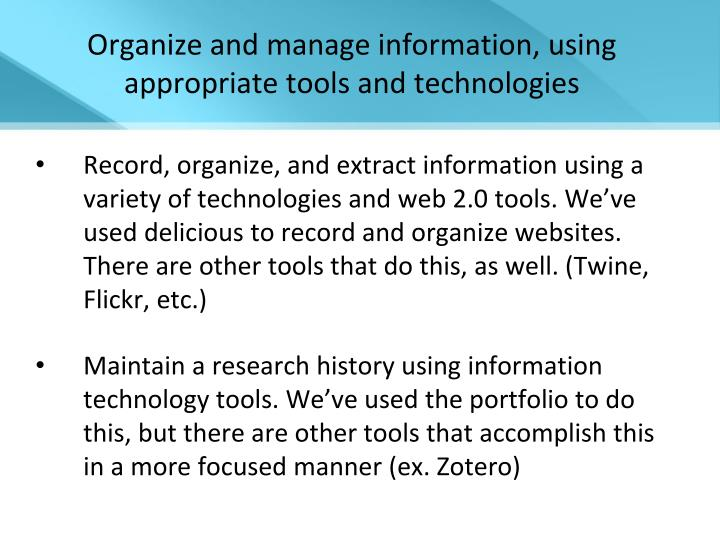 Organize and manage information, using appropriate tools and technologies
