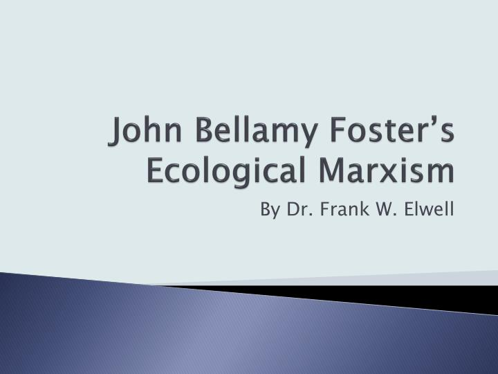 John bellamy foster s ecological marxism