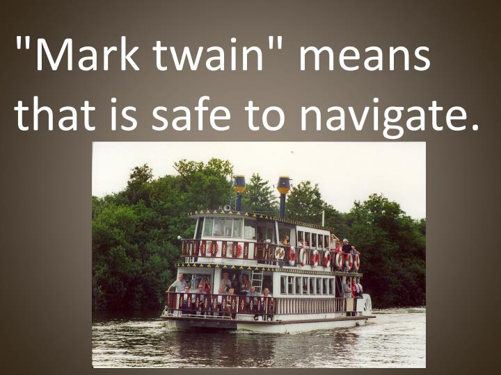 """""""Mark twain"""" means that is safe to navigate."""