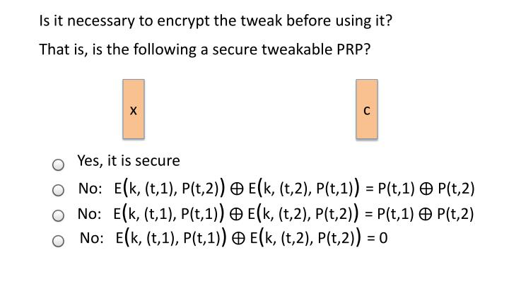 Is it necessary to encrypt the tweak before using it?