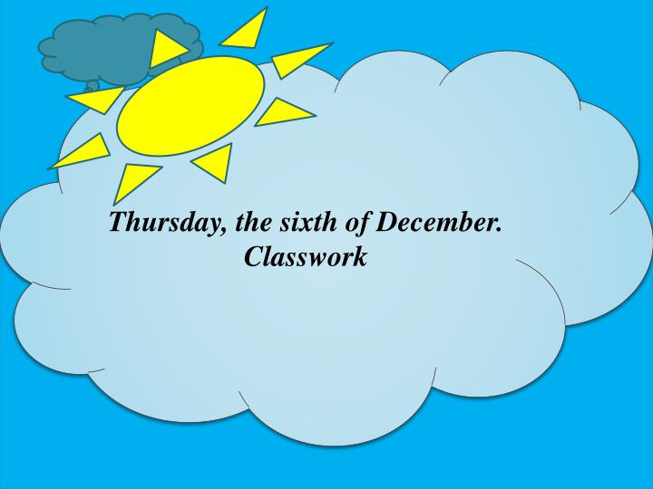 Thursday, the sixth of December.