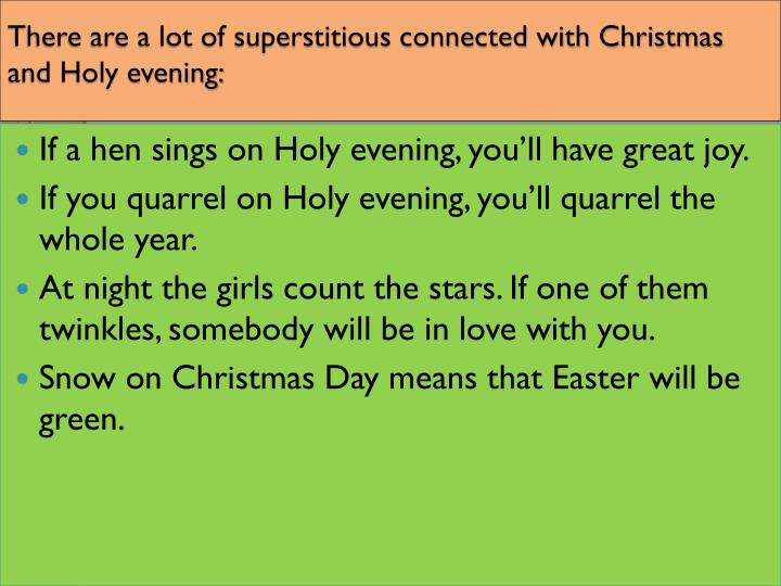 There are a lot of superstitious connected with Christmas and Holy evening: