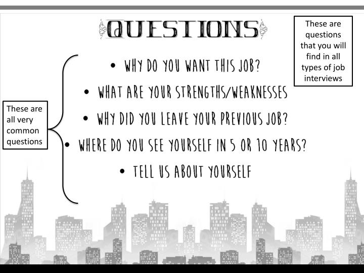 These are questions that you will find in all types of job interviews