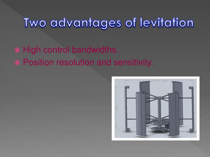 Two advantages of levitation