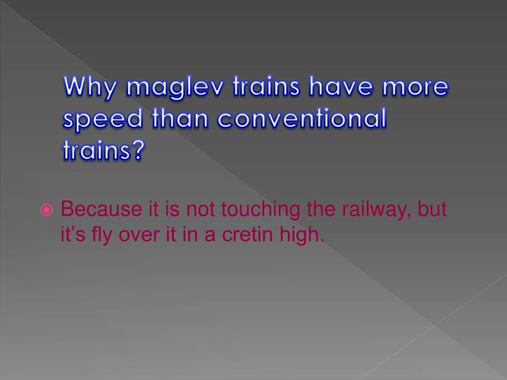 Why maglev trains have more speed than conventional