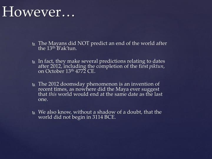The Mayans did NOT predict an end of the world after the 13