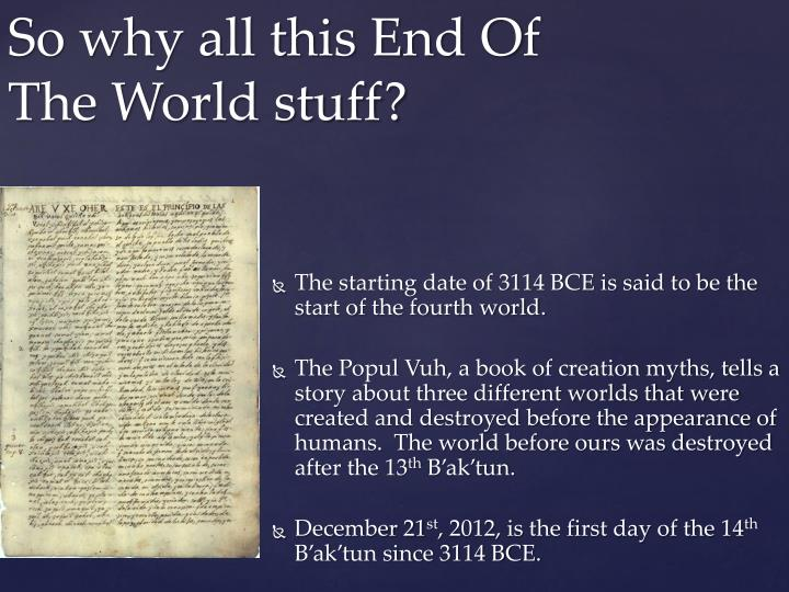 The starting date of 3114 BCE is said to be the start of the fourth world.