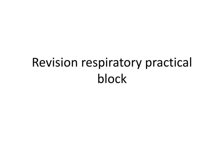 Revision respiratory practical block