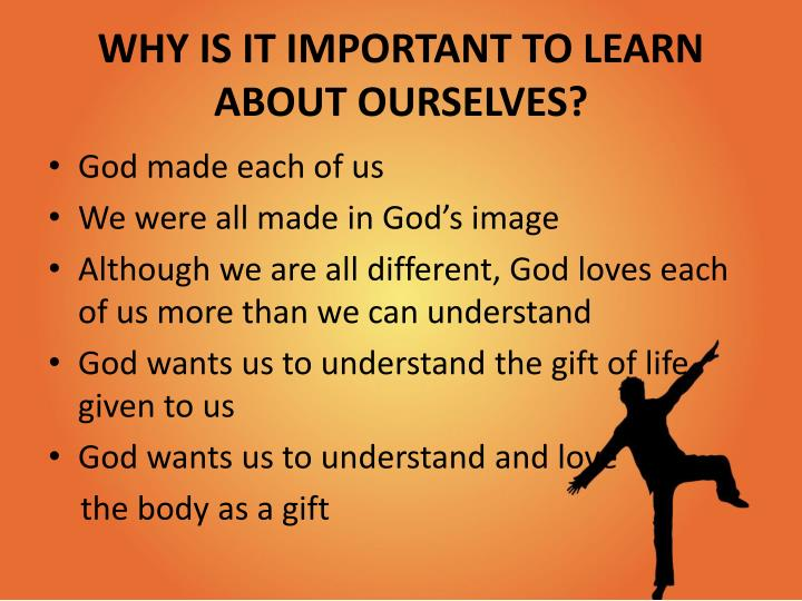 WHY IS IT IMPORTANT TO LEARN ABOUT OURSELVES?