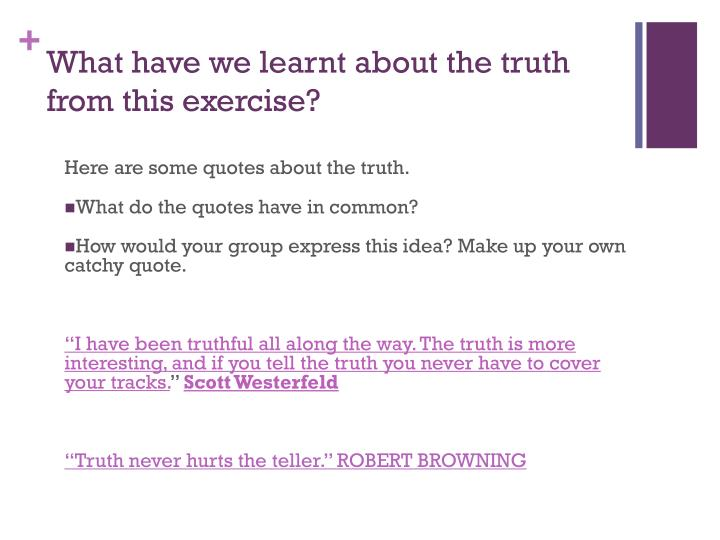 What have we learnt about the truth from this exercise?