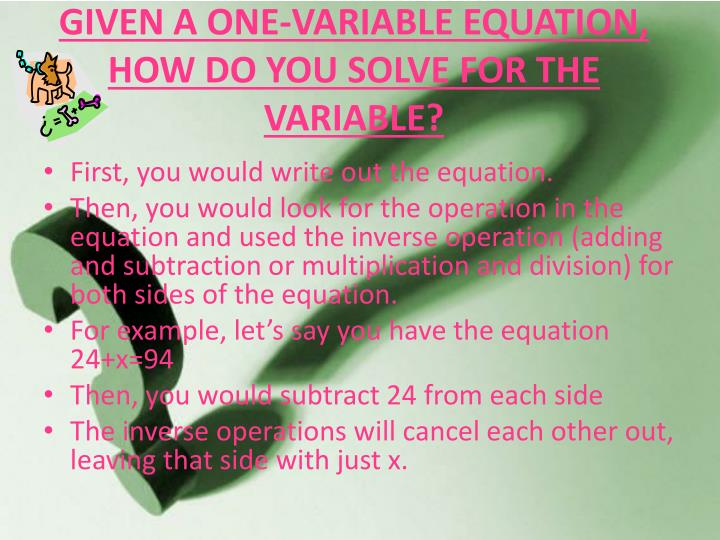 GIVEN A ONE-VARIABLE EQUATION, HOW DO YOU SOLVE FOR THE VARIABLE?