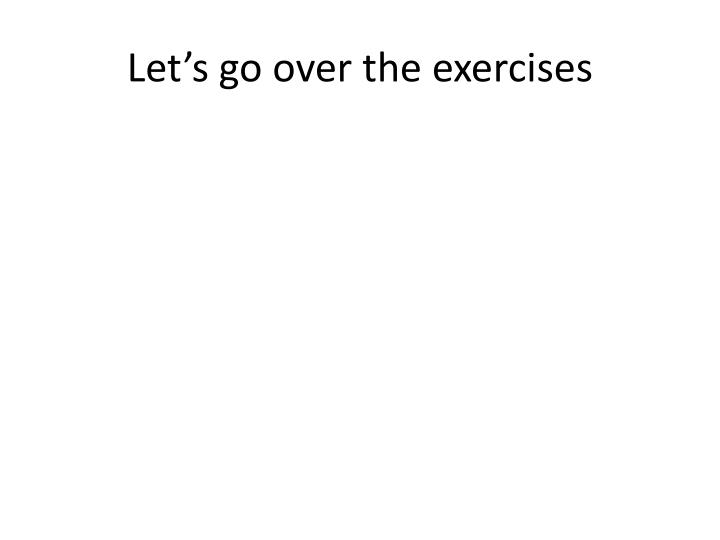 Let's go over the exercises