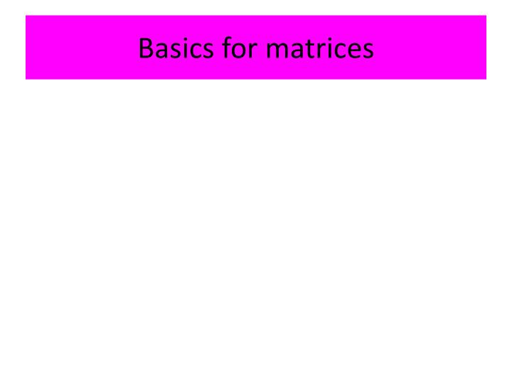 Basics for matrices