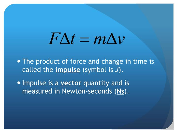 The product of force and change in time is called the