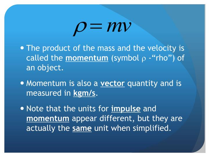 The product of the mass and the velocity is called the