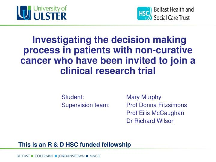 Investigating the decision making process in patients with non-curative cancer who have been invite...