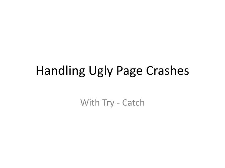 Handling ugly page crashes