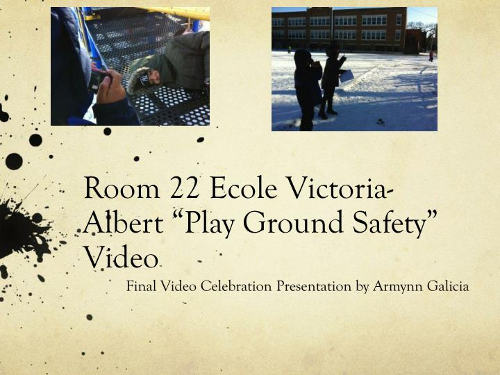 Room 22 ecole victoria albert play ground safety video