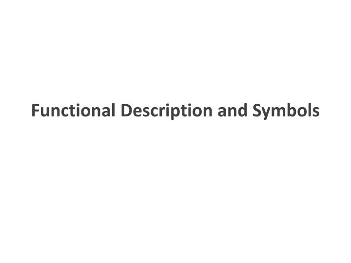 Functional description and symbols