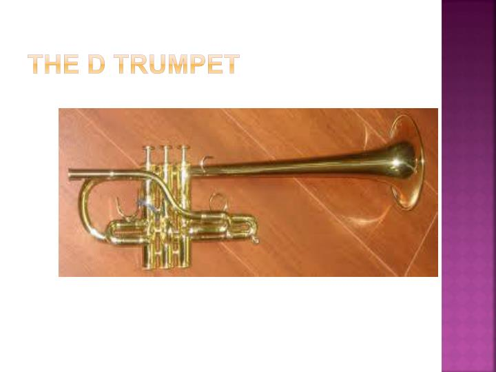 The D trumpet