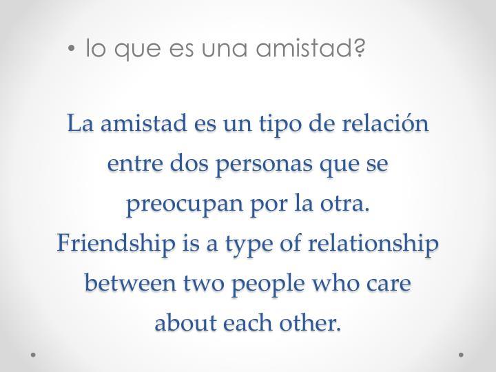 La amistad es un tipo de relación entre dos personas que se