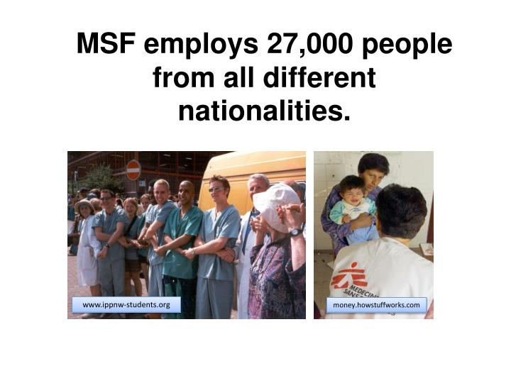 MSF employs 27,000 people from all different nationalities.
