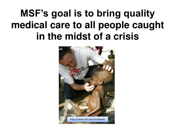 MSF's goal is to bring quality