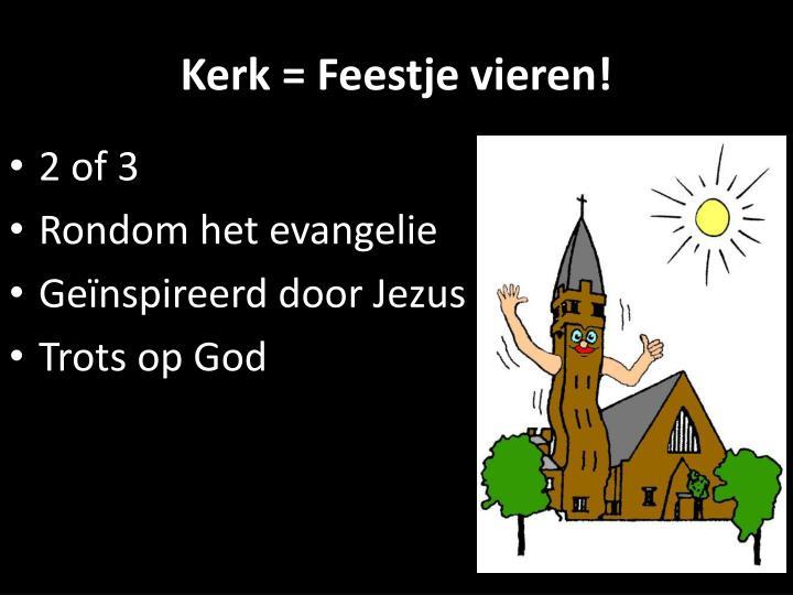 Kerk = Feestje vieren!
