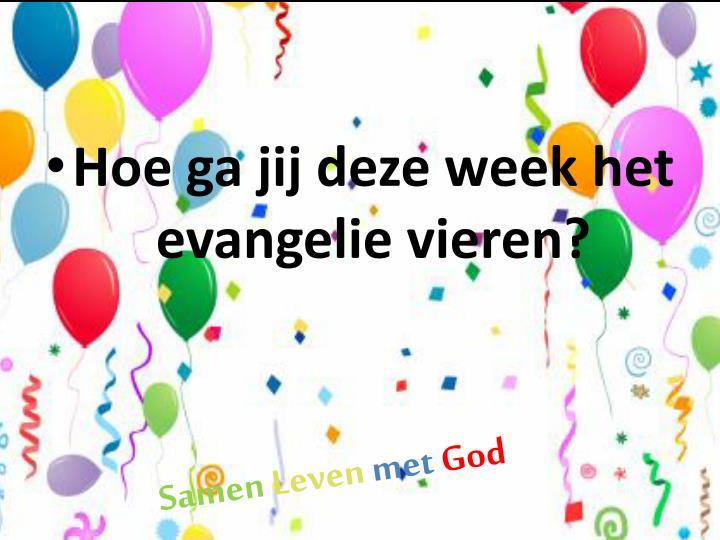 Hoe ga jij deze week het evangelie vieren?
