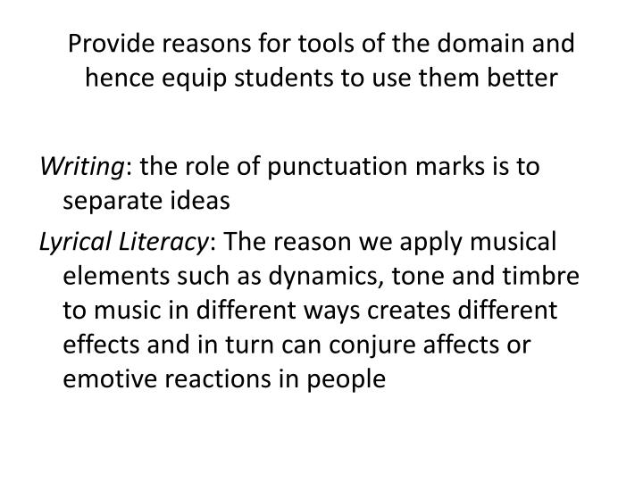 Provide reasons for tools of the domain and hence equip students to use them better