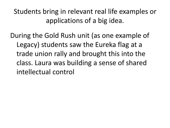 Students bring in relevant real life examples or applications of a big idea.