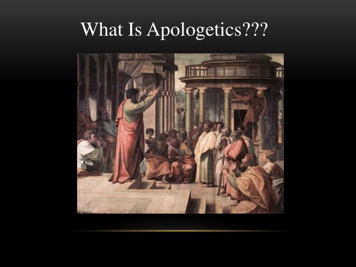 What Is Apologetics???