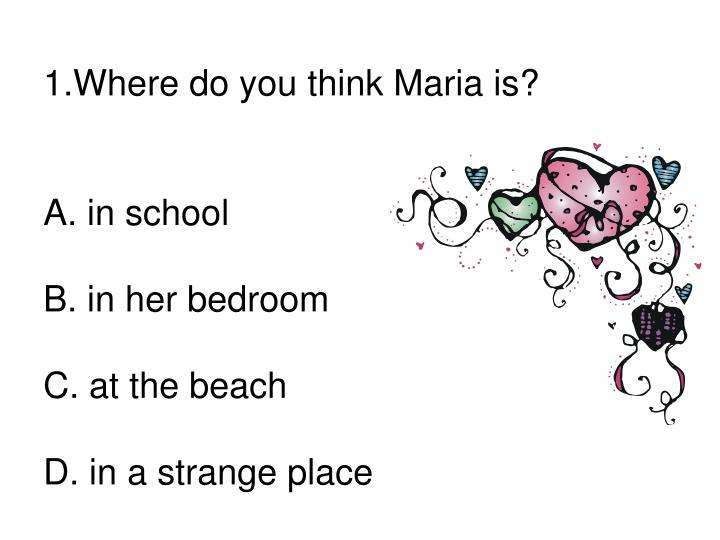 Where do you think Maria is?
