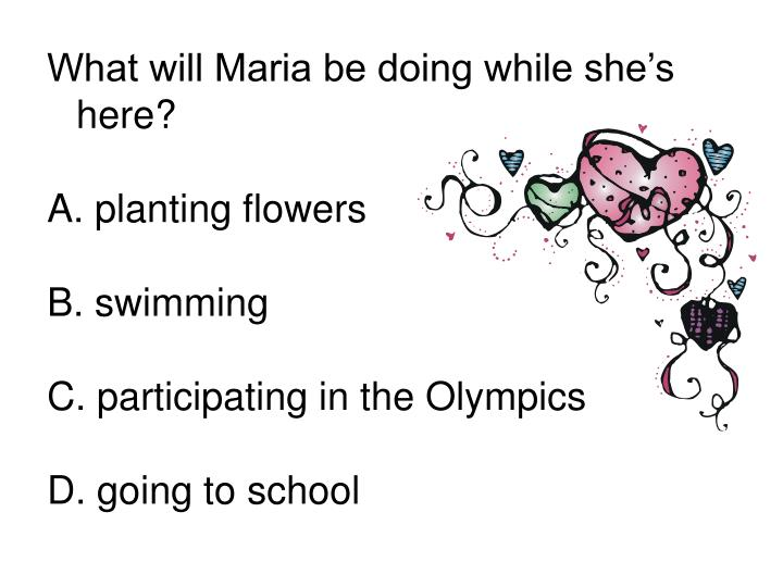 What will Maria be doing while she's here?