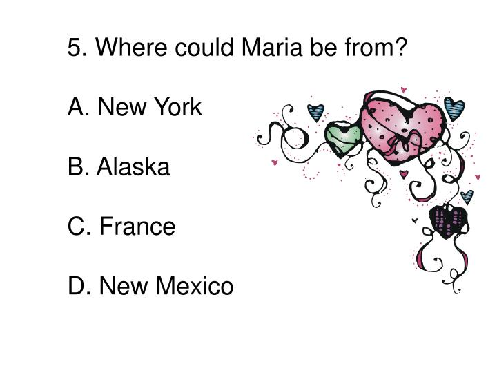 5. Where could Maria be from?