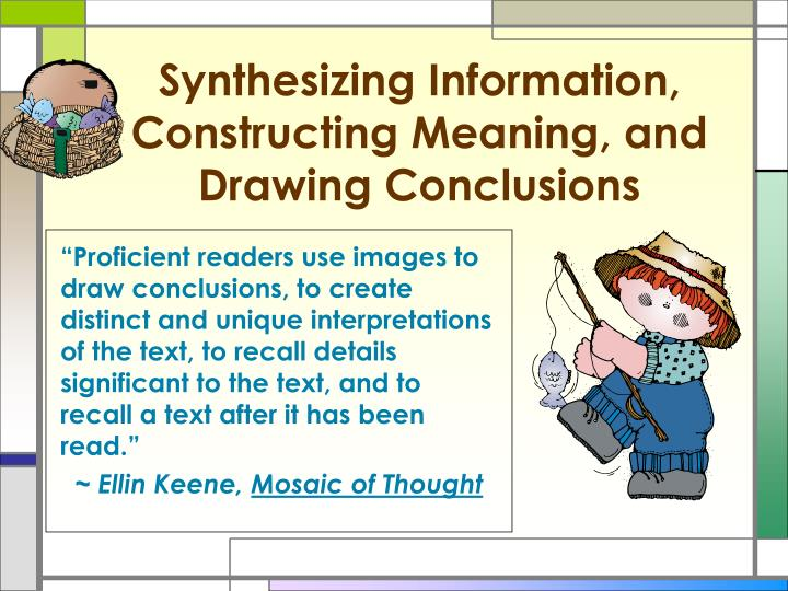 Synthesizing Information, Constructing Meaning, and