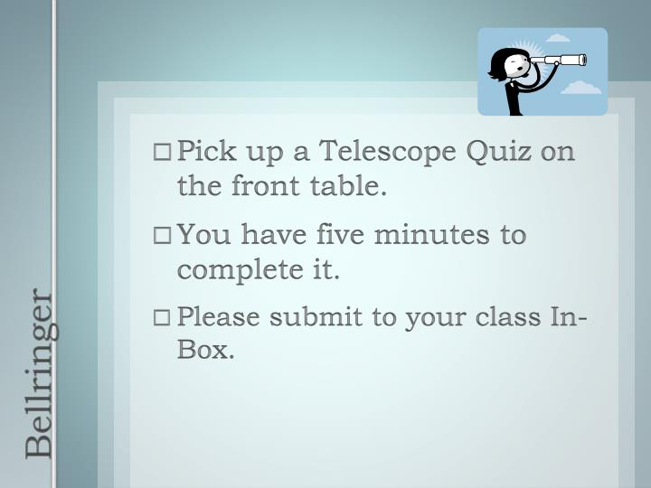 Pick up a Telescope Quiz on the front table.
