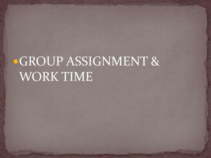 GROUP ASSIGNMENT & WORK TIME